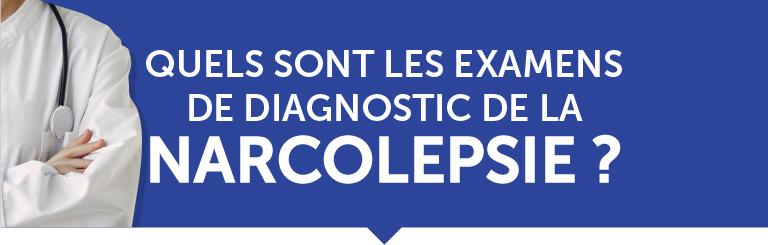 Quels sont les examens diagnostics de la narcolepsie ?